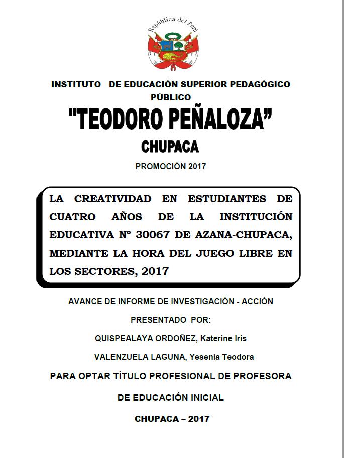 LA CREATIVIDAD EN ESTUDIANTES DE CUATRO AÑOS DE LA INSTITUCIÓN EDUCATIVA Nº 300 67 DE AZANA CHUPACA, MEDIANTE LA HORA DEL JUEGO LIBRE EN LOS SECTORES, 2017