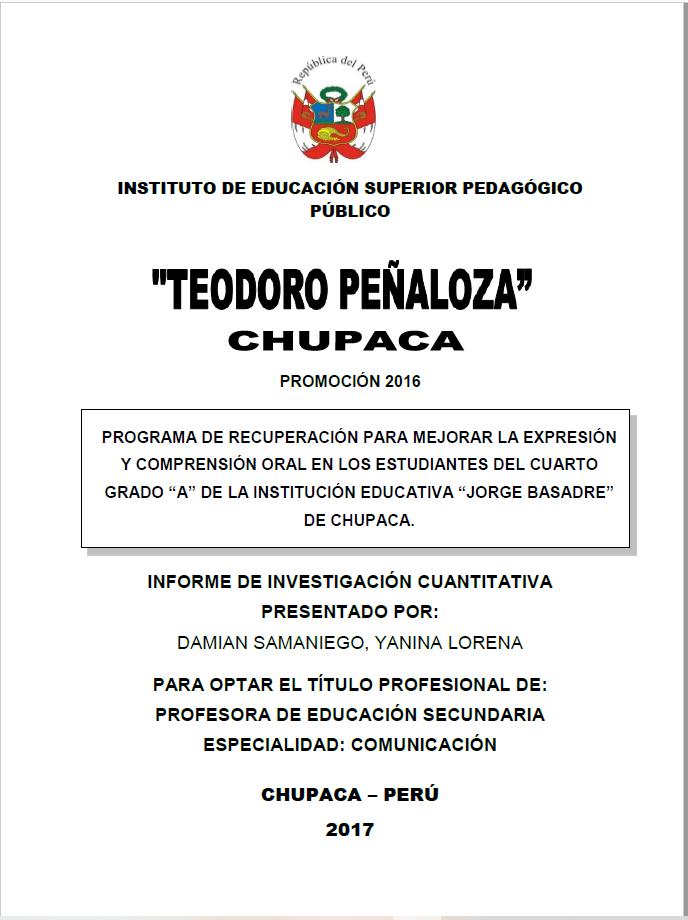"""PROGRAMA DE RECUPERACIÓN PARA MEJORAR LA EXPRESIÓN Y COMPRENSIÓN ORAL EN LOS ESTUDIANTES DEL CUARTO GRADO """"A"""" DE LA INSTITUCIÓN EDUCATIVA """"JORGE BASADRE"""" DE CHUPACA."""