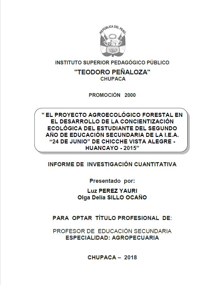 """EL PROYECTO AGROECOLÓGICO FORESTAL EN EL DESARROLLO DE LA CONCIENTIZACIÓN ECOLÓGICA DEL ESTUDIANTE DEL SEGUNDO AÑO DE EDUCACIÓN SECUNDARIA DE LA I.E.A. """"24 DE JUNIO"""" DE CHICCHE VISTA ALEGRE – HUANCAYO – 2015"""